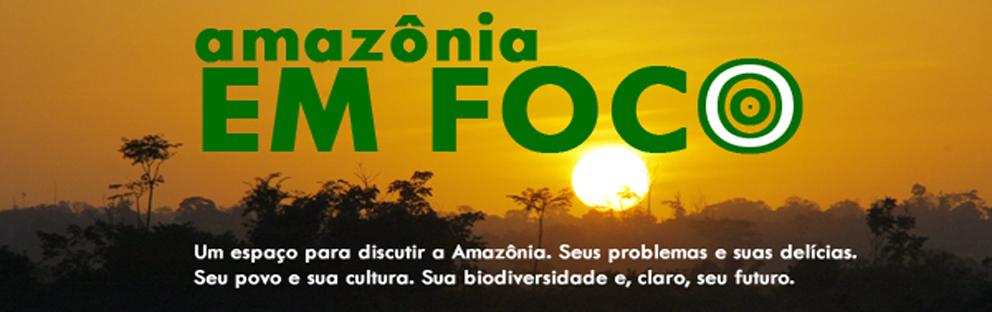 AMAZÔNIA EM FOCO