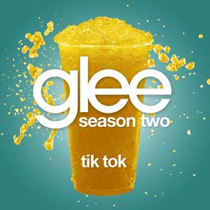 Glee - Tik Tok Lyrics | Letras | Lirik | Tekst | Text | Testo | Paroles - Source: mp3junkyard.blogspot.com