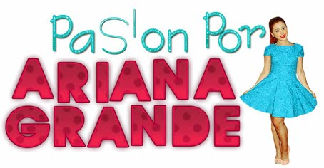 Pasión por Ariana Grande