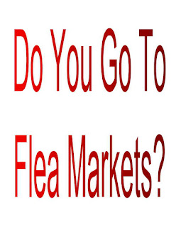 Do You Go To Flea Markets?