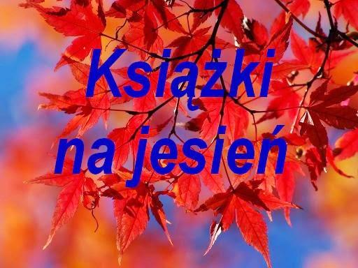http://zaczytanawksiazkach.blogspot.com/2014/09/kilka-sow-o-ksiazkach-na-jesien-2014.html