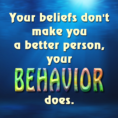 inspirational quote meme Beliefs Don't Make Better Person Behavior Does
