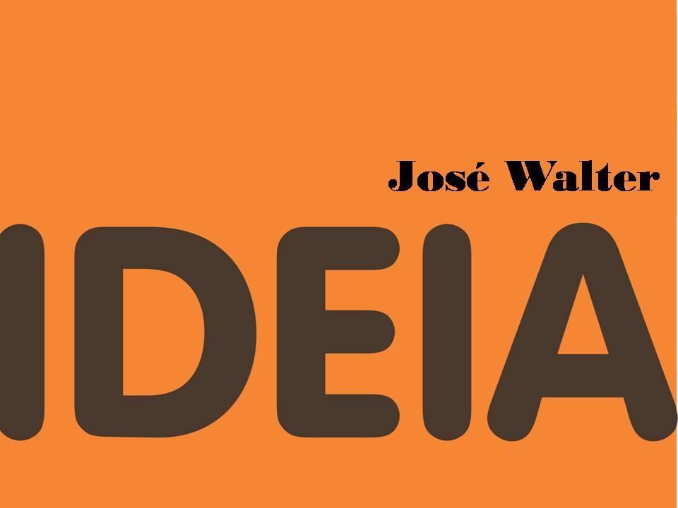IDEIA JOSÉ WALTER