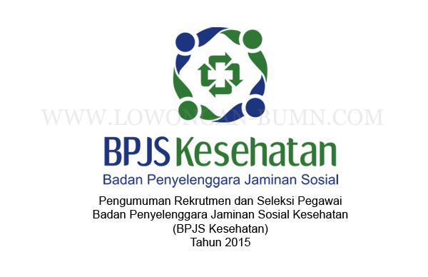 Pengumuman Rekrutmen dan Seleksi Pegawai BPJS Kesehatan Tahun 2015