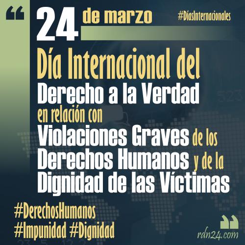 24 de marzo – Día Internacional del Derecho a la Verdad en relación con Violaciones Graves de los Derechos Humanos y de la Dignidad de las Víctimas #DíasInternacionales