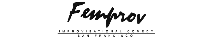 Femprov • Improvisational Comedy • San Francisco