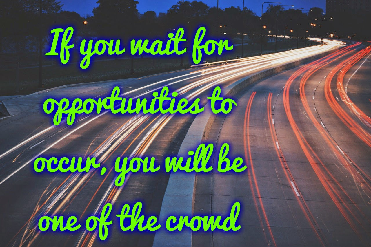 Wait for opportunities