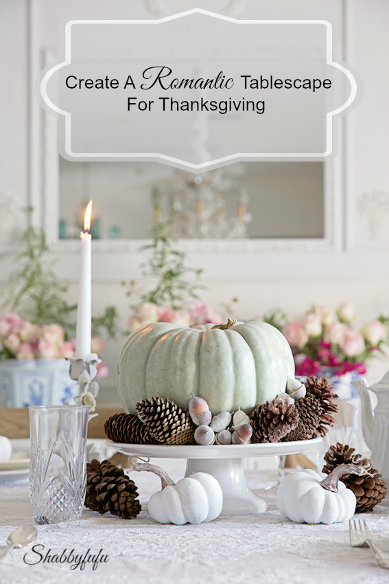 Styling a romantic and elegant thanksgiving table shabbyfufu for Elegant table setting for thanksgiving