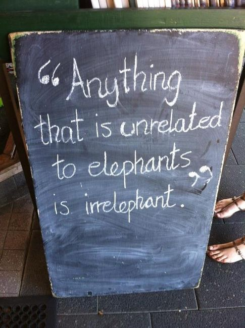 Anything That Is Unrelated To Elephants Is Irrelephant