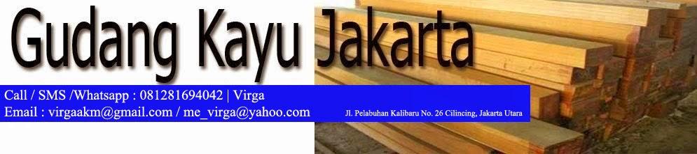 Gudang kayu Jakarta menjual kayu kamper, meranti, borneo dll