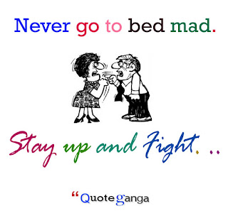 Never go to bed mad. Stay up and fight by Phyllis Diller