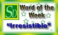 Word of the week - Irresistible