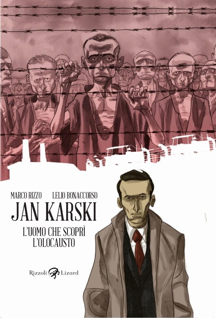 """ Jan Karski, l'uomo che scoprì l'Olocausto "", edizioni Rizzoli/Lizard"