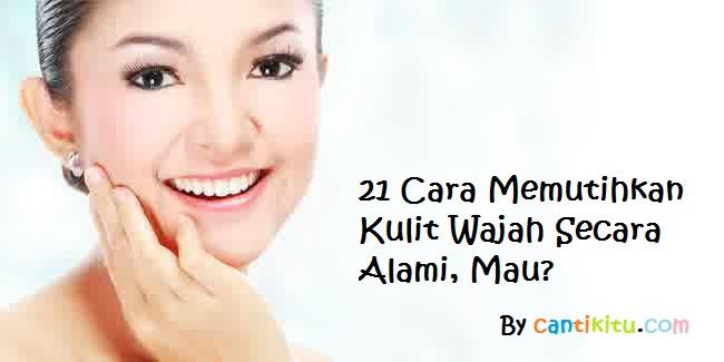 21 Cara Memutihkan Kulit Wajah Secara Alami Cepat