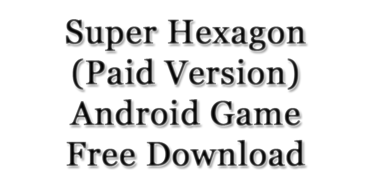 Super-Hexagon-Paid-Version-Android-Game-Free-Download