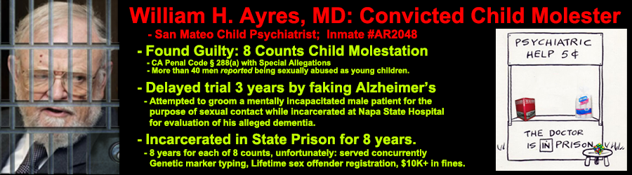 william h ayres: child molester, felon, malingerer, alleged psychiatrist.