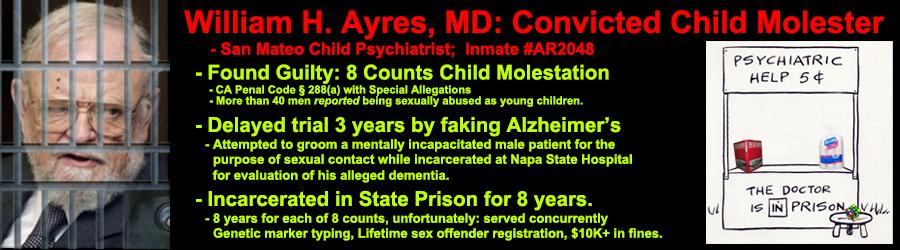 william h ayres: child molester, felon, malingerer, alleged psychiatrist.