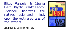 Biko, Mandela & Obama Hero: Psych: Frantz Fanon: Breivik's violence liberated his colonized mind, upon the rotting corpses of the settlers?
