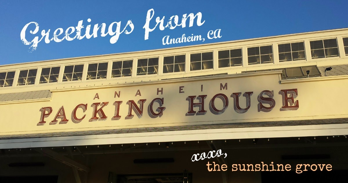 Greetings from the Packing House Anaheim, CA via The Sunshine Grove