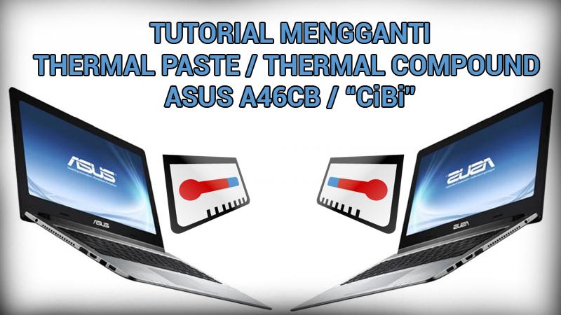 solusi mengganti thermal paste asus a46cb