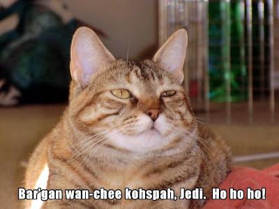 Bar'gan wan-chee kohspah, Jedi.  Ho ho ho!