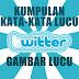 Kata Kata Lucu Status Twitter