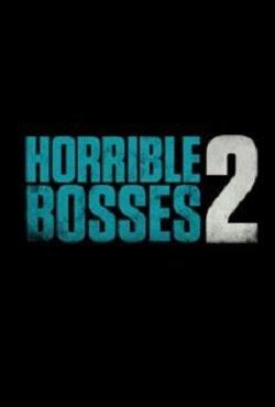 Những Vị Sếp Khó Tính 2 - Horrible Bosses 2
