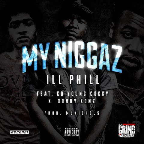 """MUSIC REVIEW: ILL PHILL ft. KD Young Cocky & Donny Konz - """"My Niggaz"""""""