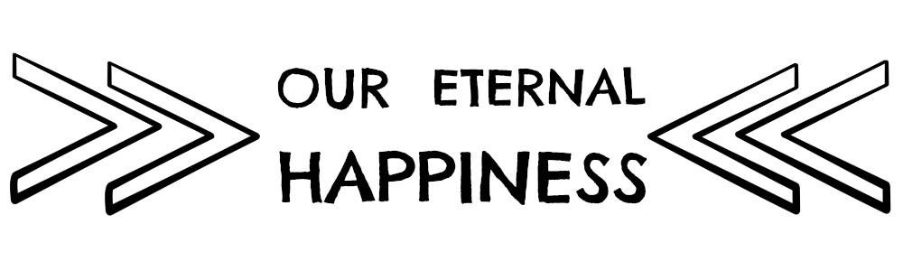 OUR ETERNAL HAPPINESS