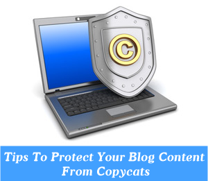 How To Protect Your Blog Content From Being Stolen