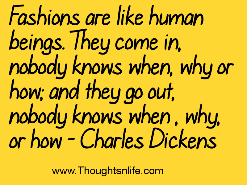 Thoughtsnlife : Fashions are like human beings.