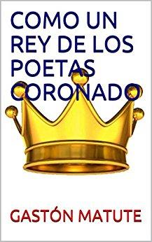 COMO UN REY DE LOS POETAS CORONADO