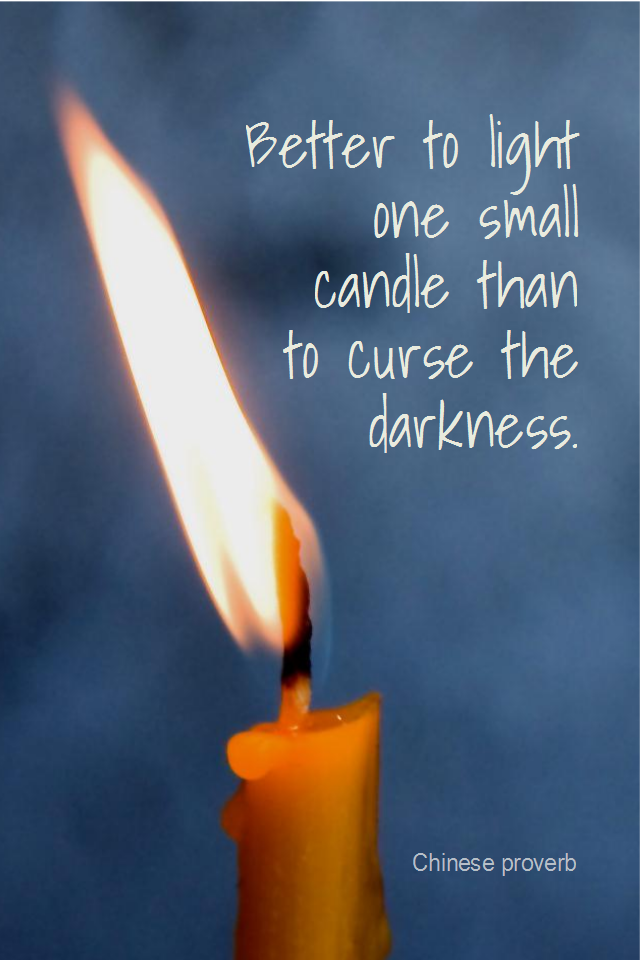 visual quote - image quotation for PROACTIVE - Better to light one small candle than to curse the darkness. - Chinese proverb