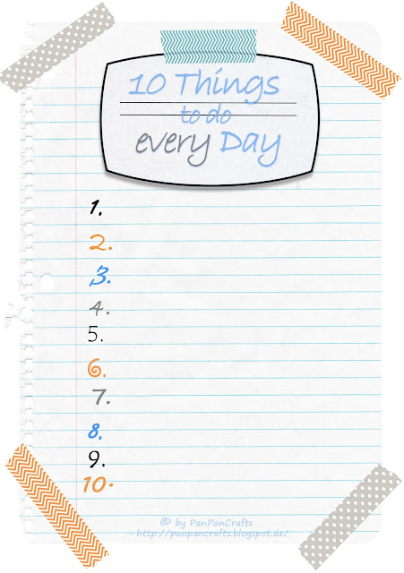 free printable - 10 things to do every day - do something for yourself | http://panpancrafts.blogspot.de/