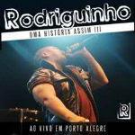 Rodriguinho – Uma História Assim III Ao Vivo em Porto Alegre 2012