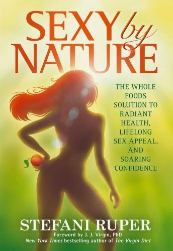 Sexy by Nature: The Whole Foods Solution to Radiant Health, Life-Long Sex Appeal, and Soaring Confidence