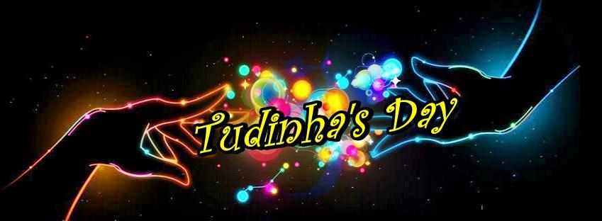 ♥ .:. Tudinha's Day .:. ♥