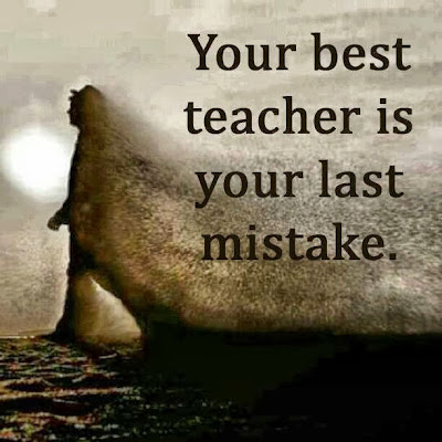 Your best teacher is your last mistake