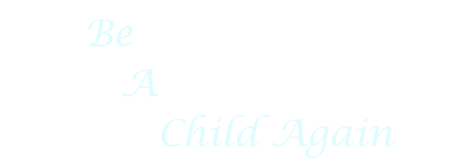 Be A Child Again