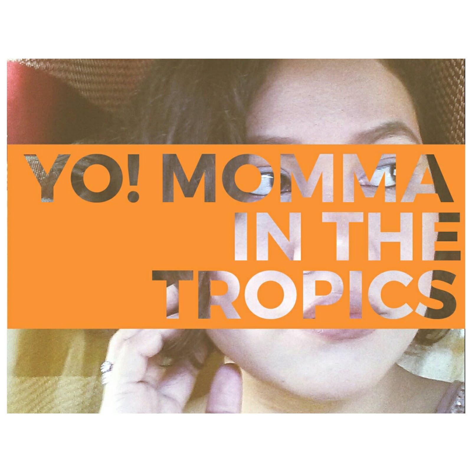 Yo! Momma in the Tropics