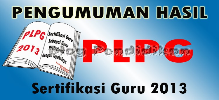 Berikut Pengumuman Hasil PLPG 2013 Rayon 125 UNTAD :