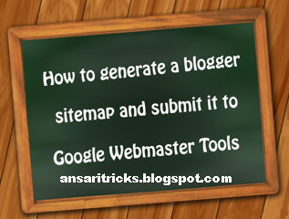 How To Generate A Blogger Sitemap And Submit It To Google Webmaster Tools