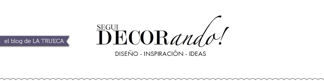 Segui Decorando, el blog de LA TRUECA