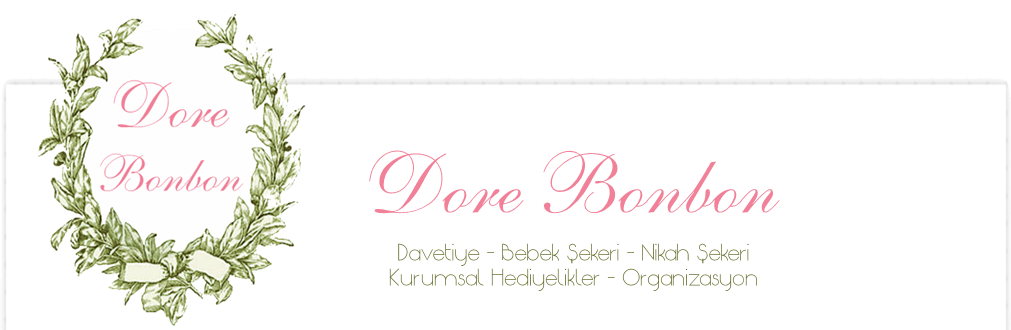 DORE BONBON Nikah Şekeri - Bebek Şekeri - Davetiye - Kurumsal Hediye - Ankara