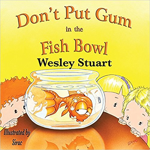 Don't Put Gum in the Fish Bowl!