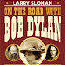 Larry Sloman, On The Road with Bob Dylan - Storia del Rolling Thunder Revue, Minimum Fax, 2014, pp. 554, Euro 18,00