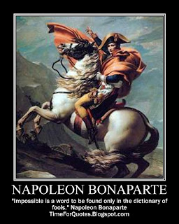 """Impossible is a word to be found only in the dictionary of fools."" Napoleon Bonaparte Quotes"