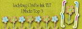 I made top 3 at Ladybug Crafts !