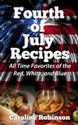 http://www.amazon.com/Fourth-July-Recipes-Favorites-White-ebook/dp/B00DPZJW88/ref=sr_1_5?s=digital-text&ie=UTF8&qid=1404346815&sr=1-5&keywords=fourth+of+july+recipes