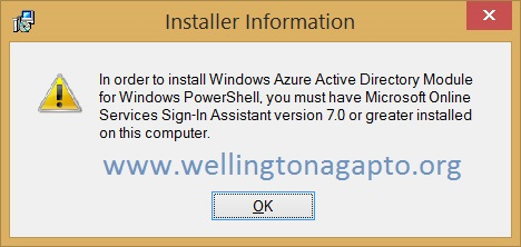 """"""" In order to install windows azure active directory module for windows powershell you must have Microsoft Online Services Sign-In Assistant version 7.0 or greater installed on this computer """""""